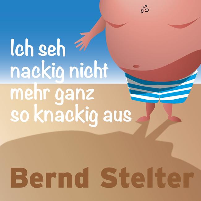Bernd Stelter Ich Seh Nackig Nicht Mehr Ganz So Knackig