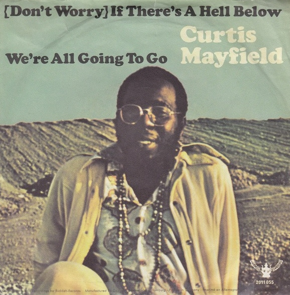 Curtis Mayfield - (Don't Worry) If There's A Hell Below We're All ...