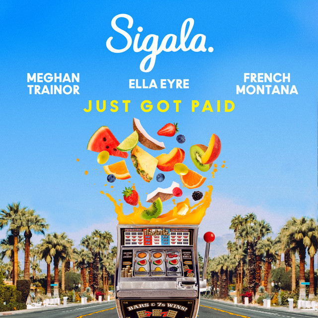 Sigala, Ella Eyre, Meghan Trainor - Just Got Paid ft. French Montana